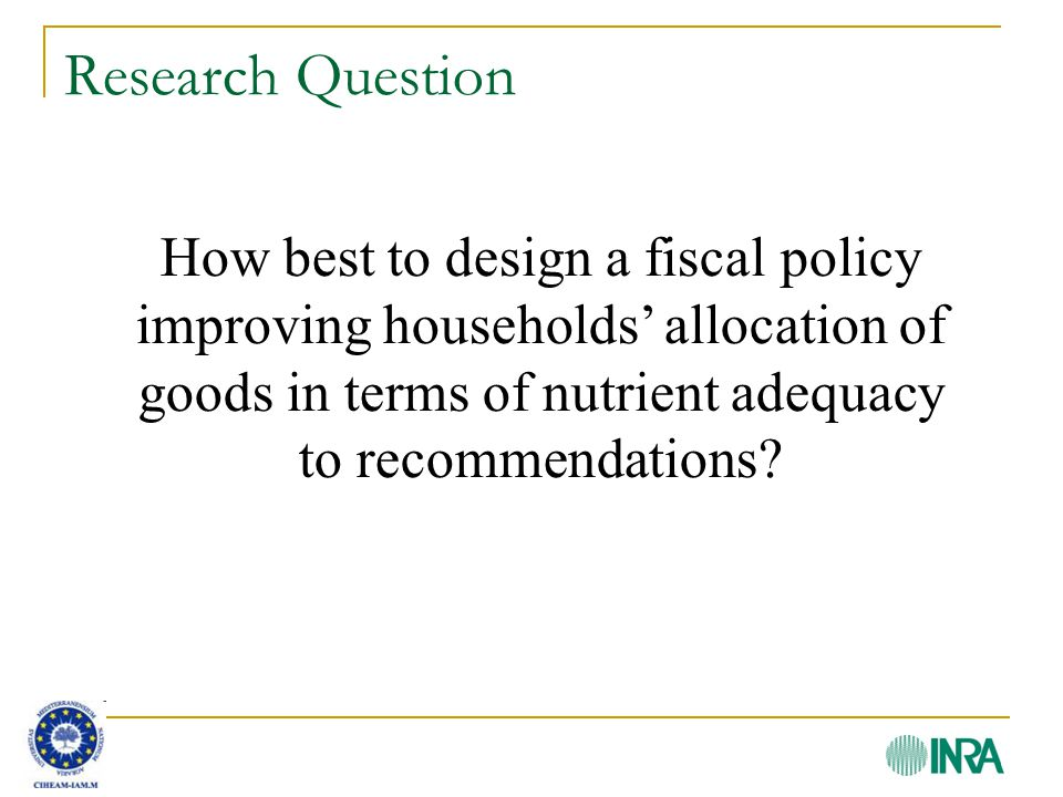 Research Question How best to design a fiscal policy improving households' allocation of goods in terms of nutrient adequacy to recommendations?