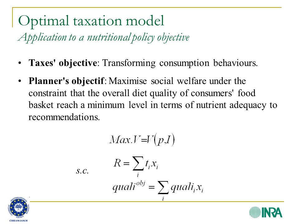 Optimal taxation model A nutritional quality/price ratio Optimal financing criteria : The optimal tax rates, for each good, are decreasing functions of their own-price elasticity of demand.