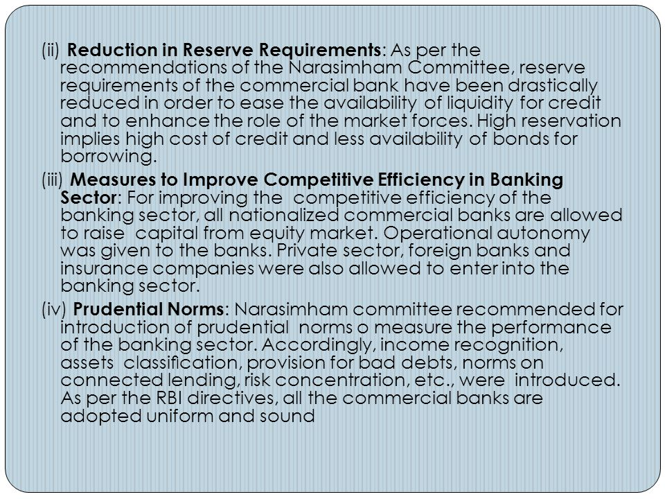 (ii) Reduction in Reserve Requirements : As per the recommendations of the Narasimham Committee, reserve requirements of the commercial bank have been
