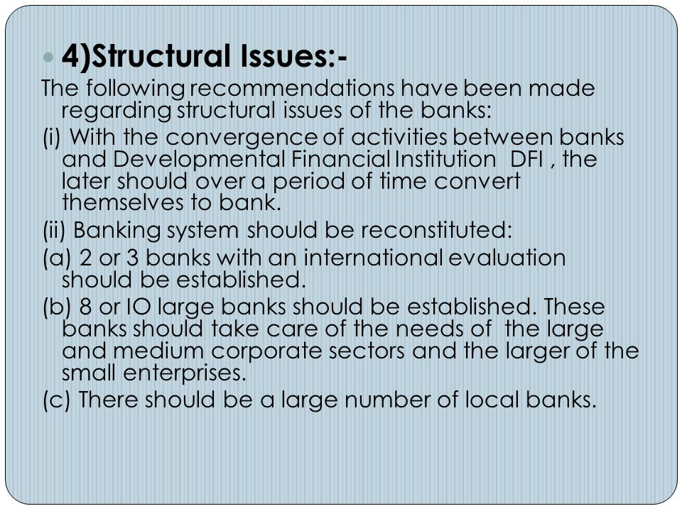 4)Structural Issues:- The following recommendations have been made regarding structural issues of the banks: (i) With the convergence of activities be