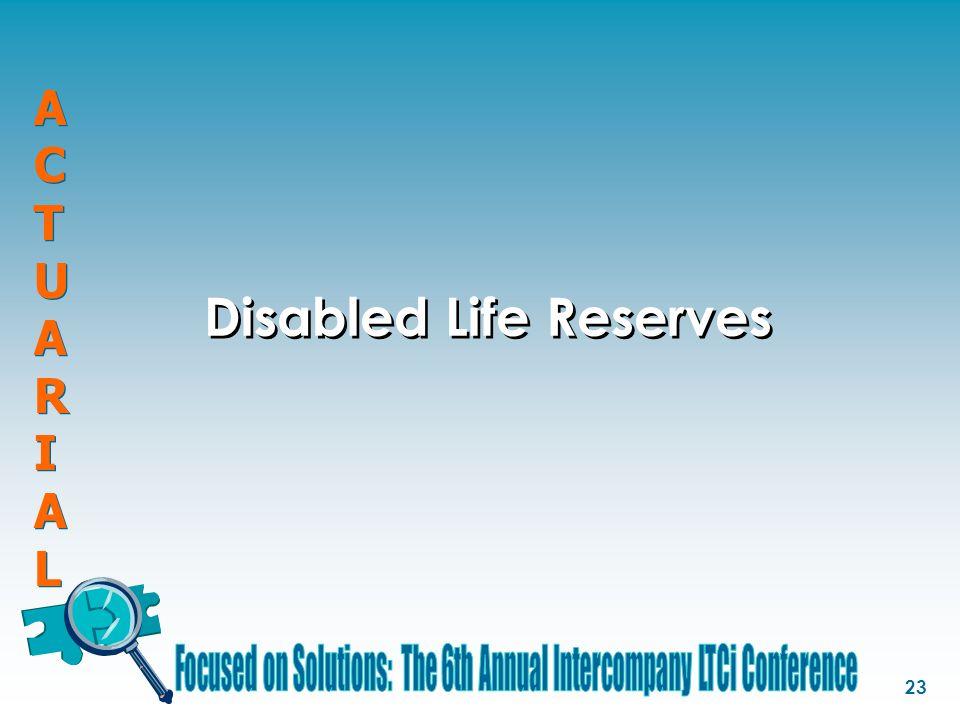 ACTUARIALACTUARIAL ACTUARIALACTUARIAL 23 Disabled Life Reserves