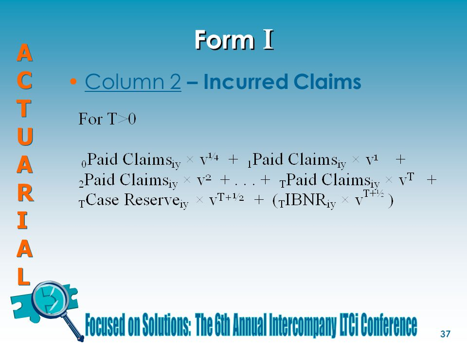 ACTUARIALACTUARIAL ACTUARIALACTUARIAL 37 Form I Column 2 – Incurred Claims