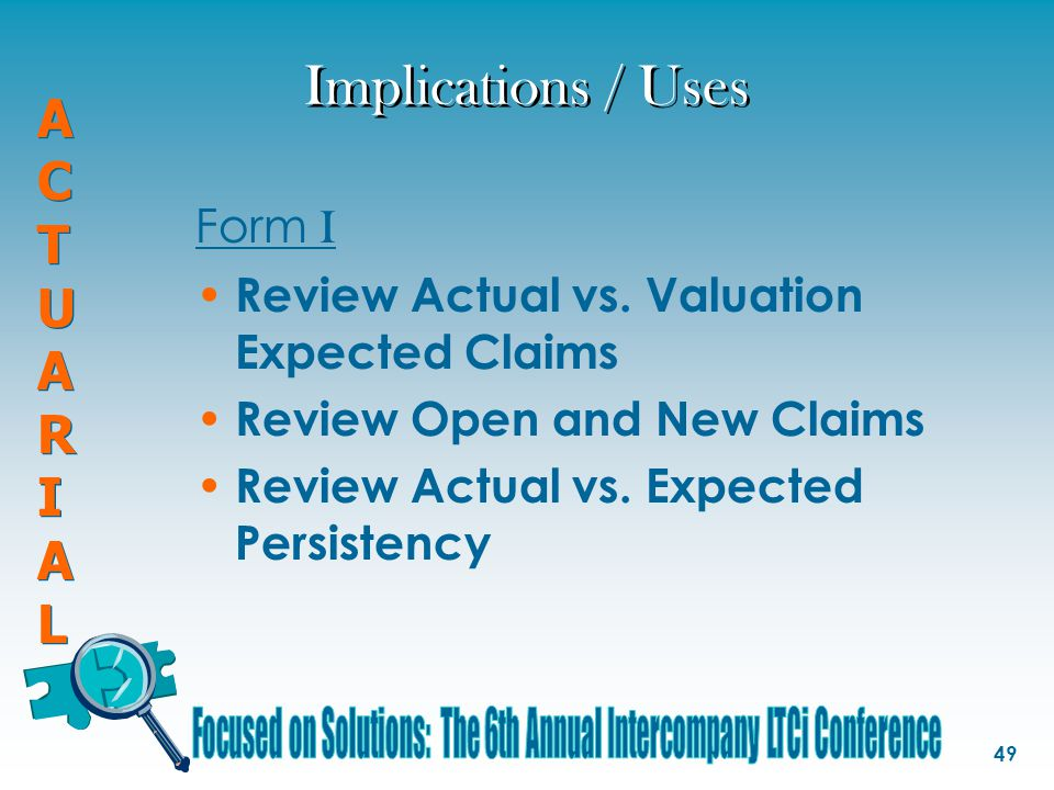 ACTUARIALACTUARIAL ACTUARIALACTUARIAL 49 Implications / Uses Form I Review Actual vs.