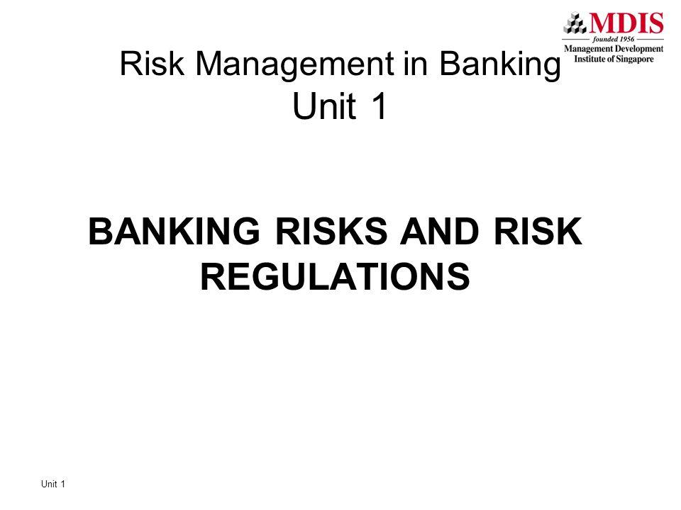 Unit 1 Risk Management in Banking Unit 1 BANKING RISKS AND RISK REGULATIONS