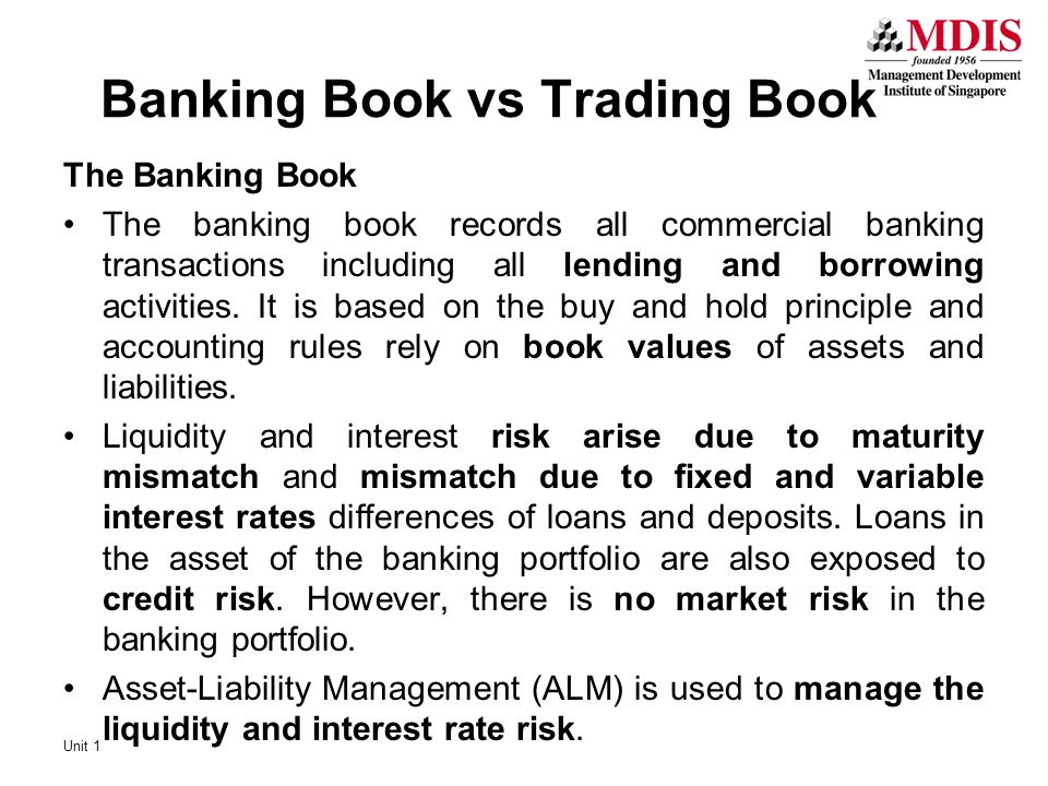 Banking Book vs Trading Book The Banking Book The banking book records all commercial banking transactions including all lending and borrowing activities.