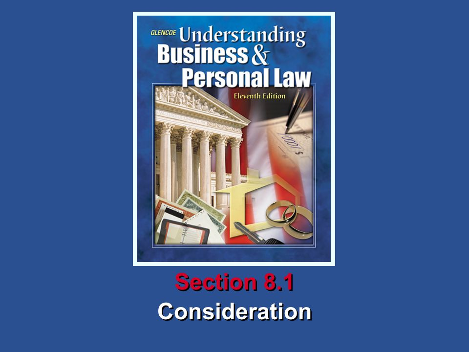 Understanding Business and Personal Law Consideration Section 8.1 Consideration Reviewing What You Learned Money, property, services, promises not to sue, and charitable pledges.