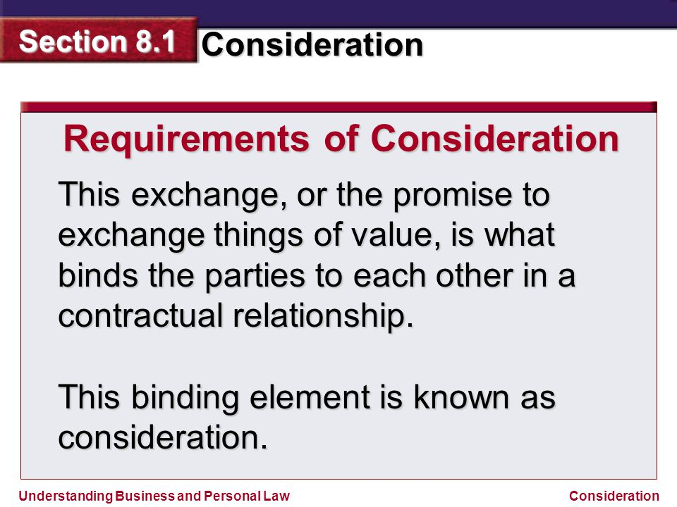 Understanding Business and Personal Law Consideration Section 8.1 Consideration This exchange, or the promise to exchange things of value, is what bin