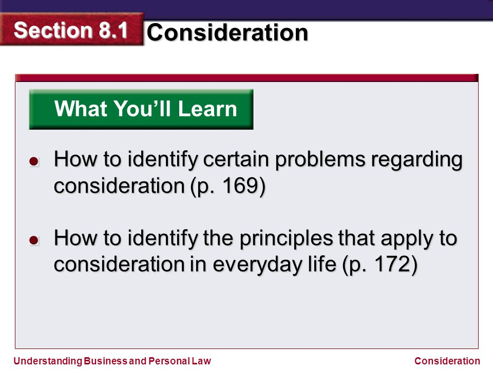Understanding Business and Personal Law Consideration Section 8.1 Consideration What You'll Learn How to identify certain problems regarding considera