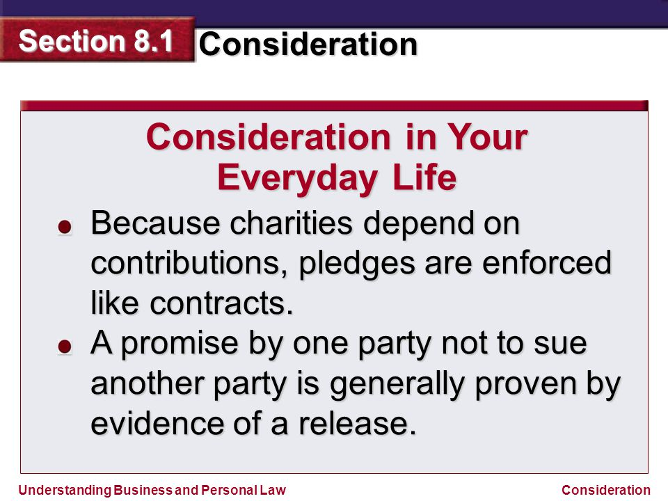 Understanding Business and Personal Law Consideration Section 8.1 Consideration Consideration in Your Everyday Life Because charities depend on contri