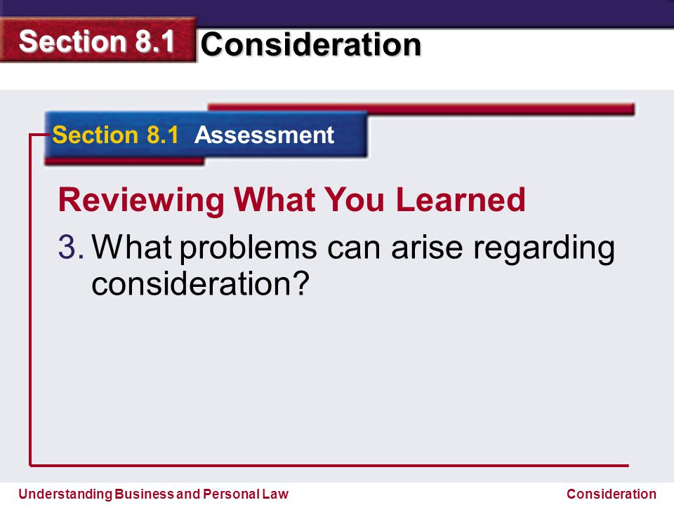 Understanding Business and Personal Law Consideration Section 8.1 Consideration Reviewing What You Learned 3. 3.What problems can arise regarding cons