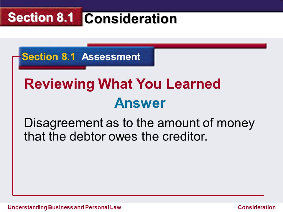 Understanding Business and Personal Law Consideration Section 8.1 Consideration Reviewing What You Learned Disagreement as to the amount of money that
