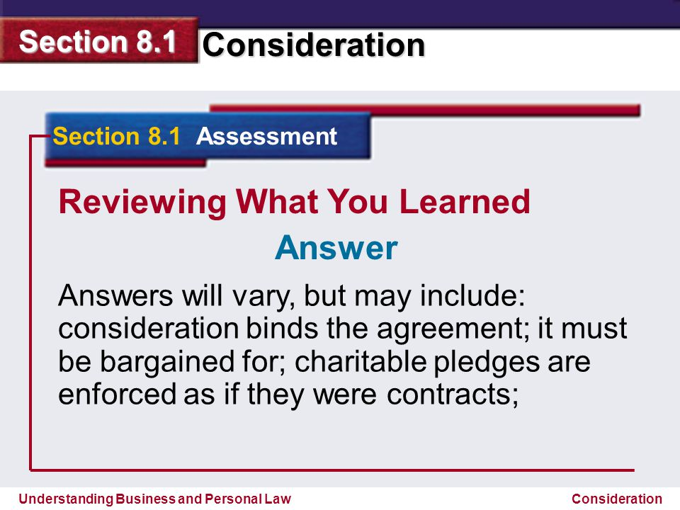 Understanding Business and Personal Law Consideration Section 8.1 Consideration Reviewing What You Learned Answers will vary, but may include: conside