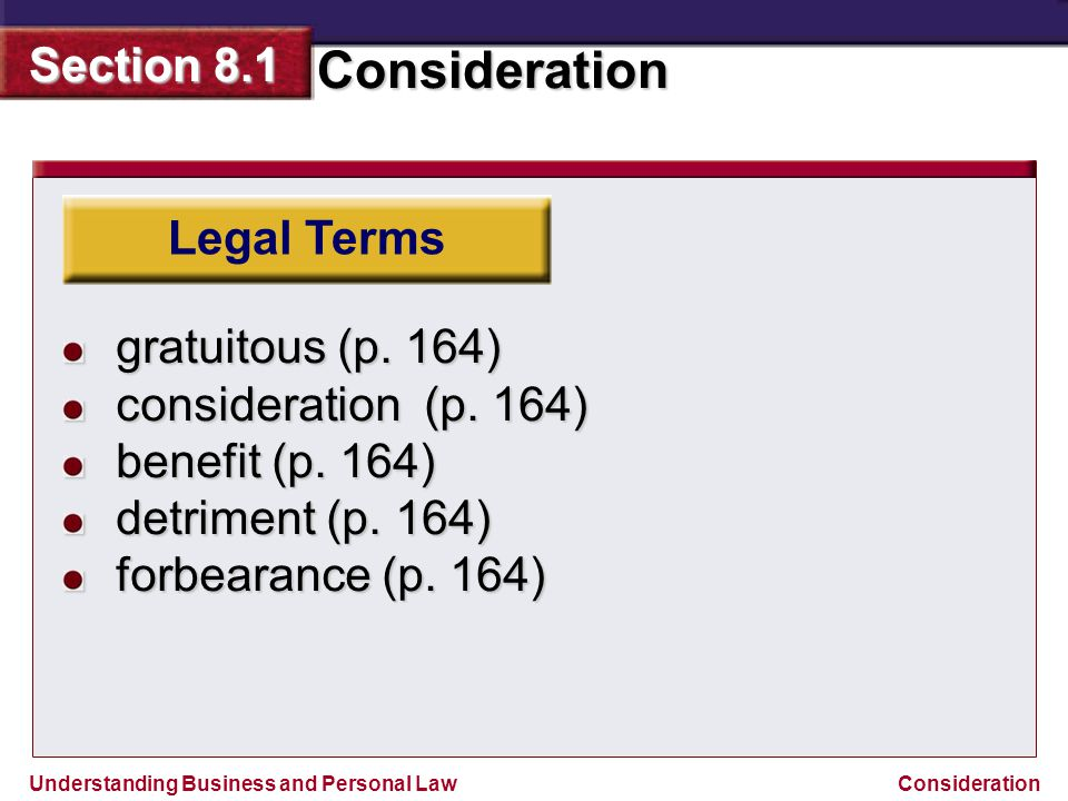 Understanding Business and Personal Law Consideration Section 8.1 Consideration Legal Terms bargained-for exchange (p.