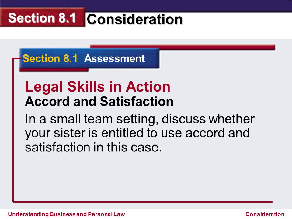 Understanding Business and Personal Law Consideration Section 8.1 Consideration Section 8.1 Assessment Legal Skills in Action Accord and Satisfaction