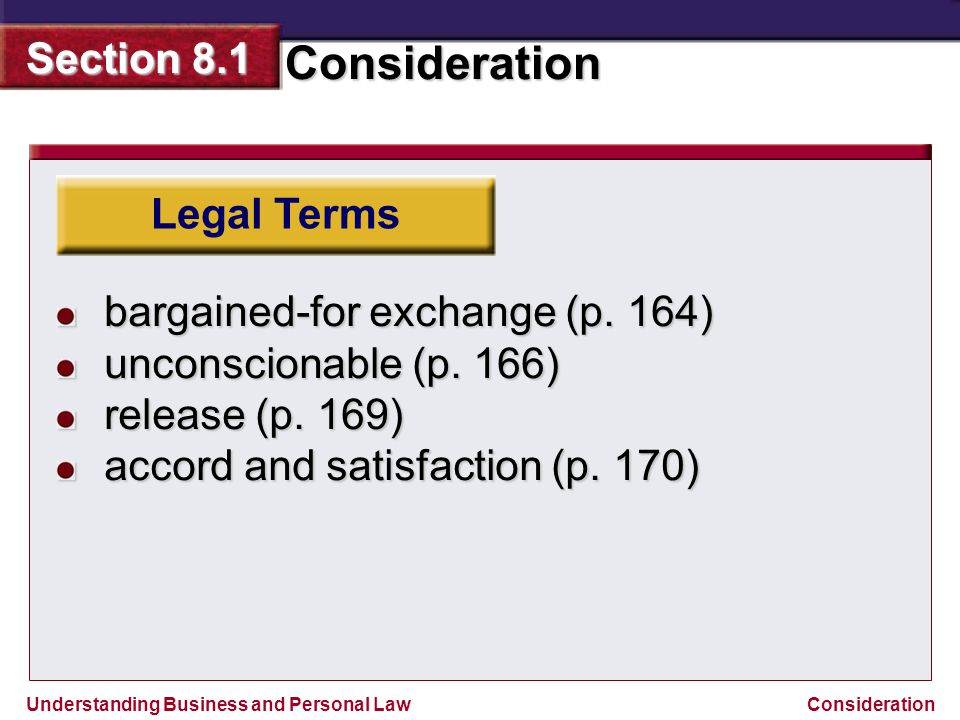 Understanding Business and Personal Law Consideration Section 8.1 Consideration Types of Consideration These include: MoneyPropertyServices Promises not to sue Charitable pledges