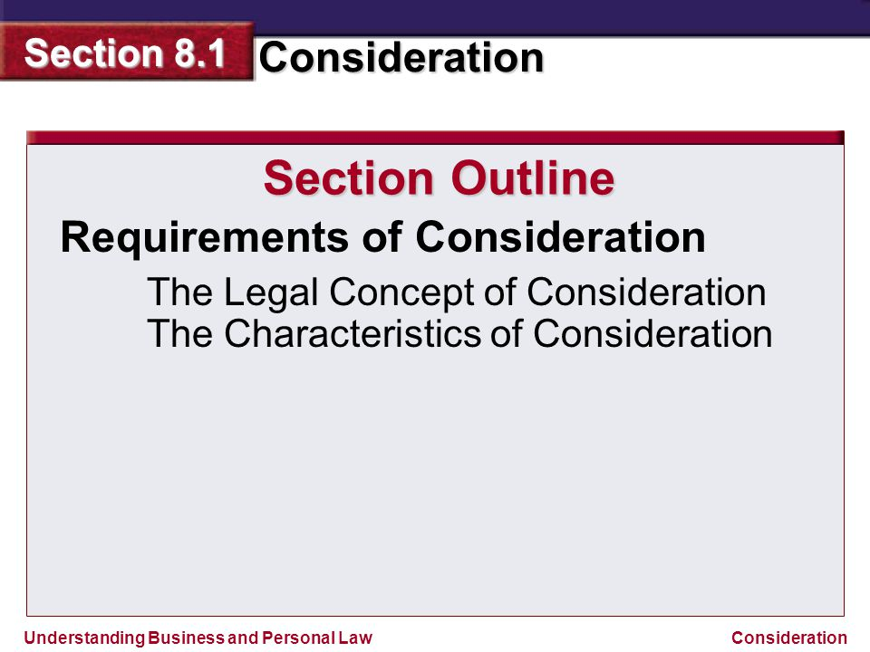 Understanding Business and Personal Law Consideration Section 8.1 Consideration Types of Consideration Section Outline Money as Consideration Property and Services as Consideration A Promise Not to Sue Charitable Pledges