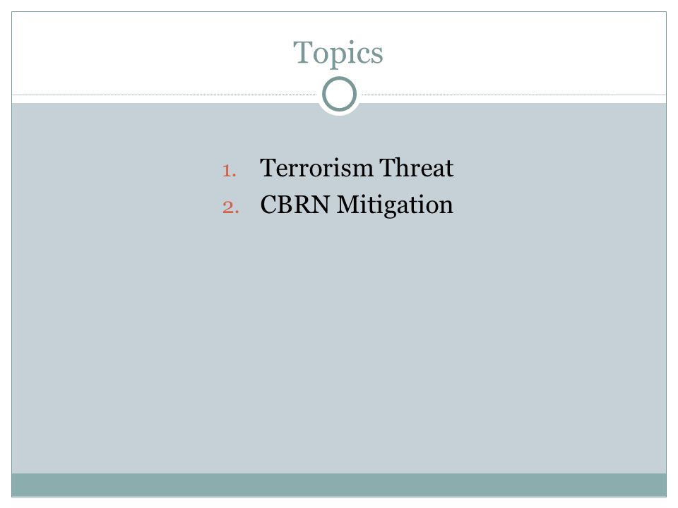 Topics 1. Terrorism Threat 2. CBRN Mitigation