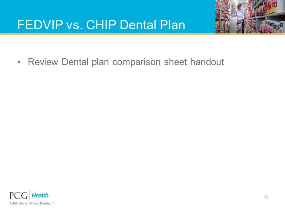 FEDVIP vs. CHIP Dental Plan Review Dental plan comparison sheet handout 11