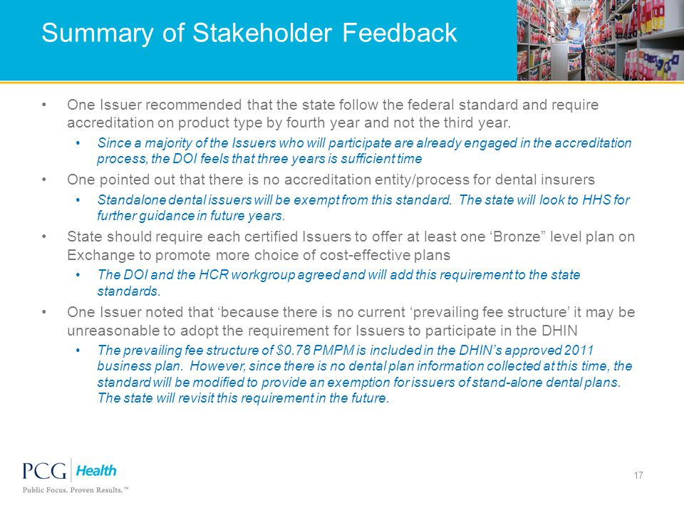 Summary of Stakeholder Feedback One Issuer recommended that the state follow the federal standard and require accreditation on product type by fourth year and not the third year.