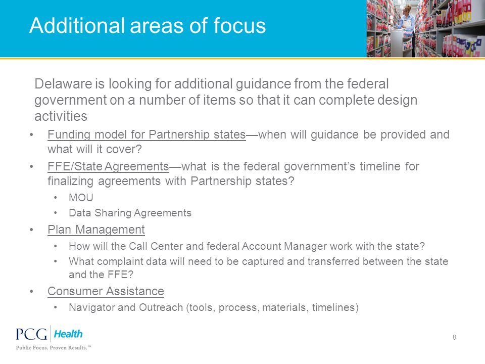 Additional areas of focus Delaware is looking for additional guidance from the federal government on a number of items so that it can complete design activities Funding model for Partnership states—when will guidance be provided and what will it cover.