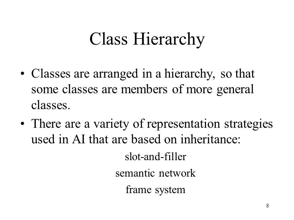 8 Class Hierarchy Classes are arranged in a hierarchy, so that some classes are members of more general classes.