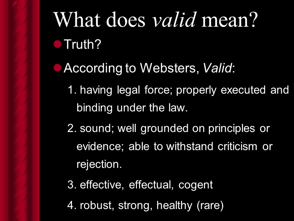 What does valid mean. Truth. According to Websters, Valid: 1.
