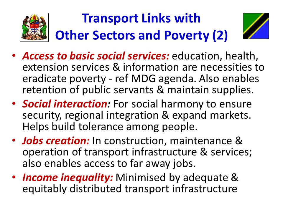 Transport Links with Other Sectors and Poverty (2) Access to basic social services: education, health, extension services & information are necessities to eradicate poverty - ref MDG agenda.