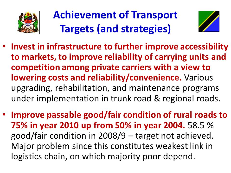 Achievement of Transport Targets (and strategies) Invest in infrastructure to further improve accessibility to markets, to improve reliability of carrying units and competition among private carriers with a view to lowering costs and reliability/convenience.