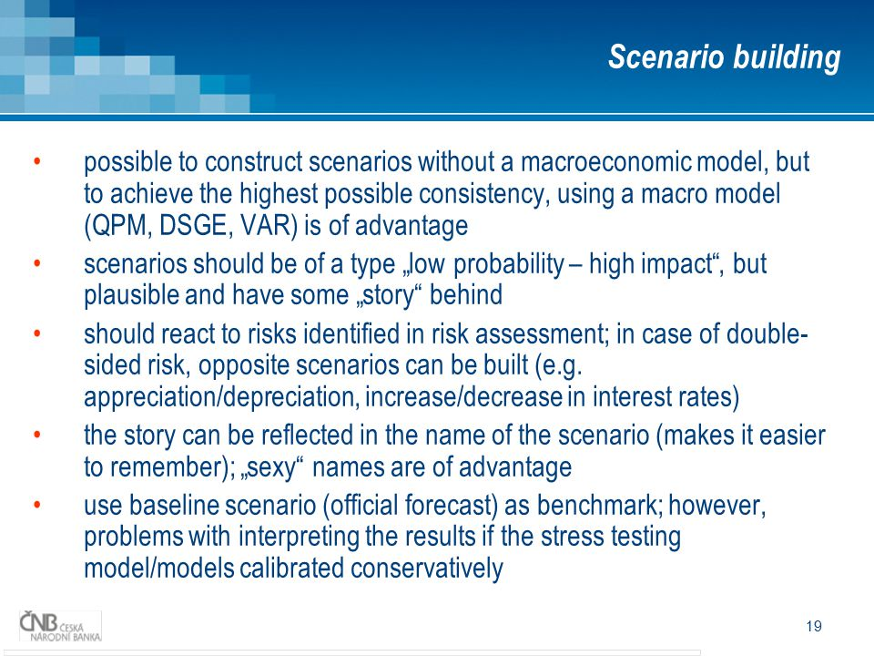 19 possible to construct scenarios without a macroeconomic model, but to achieve the highest possible consistency, using a macro model (QPM, DSGE, VAR