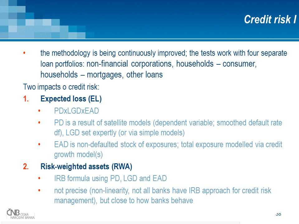 38 Credit risk I the methodology is being continuously improved; the tests work with four separate loan portfolios: non-financial corporations, househ
