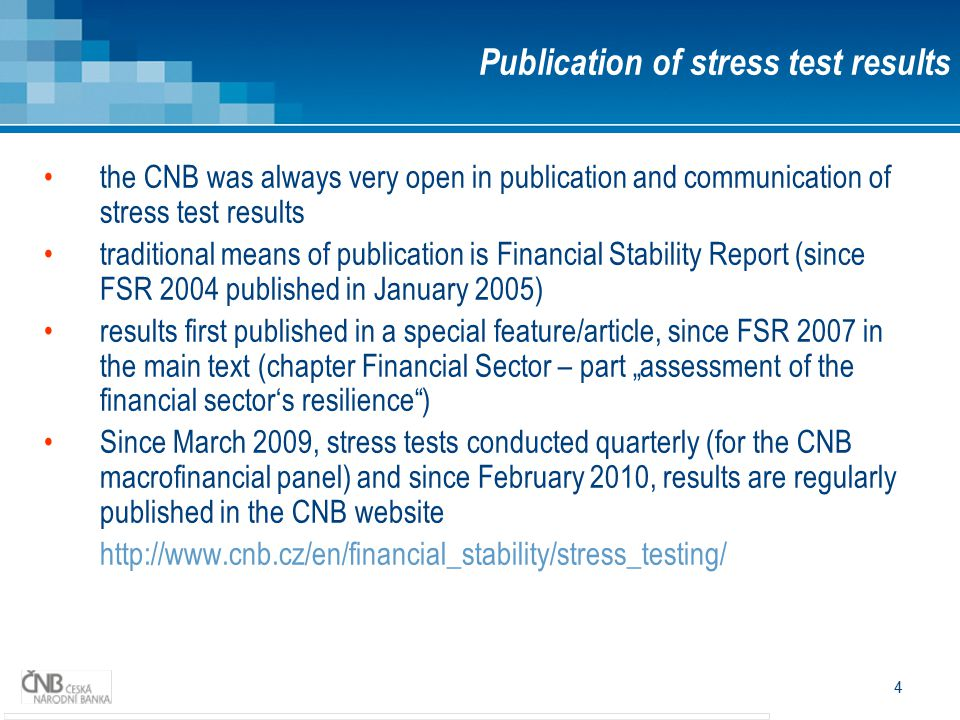 4 the CNB was always very open in publication and communication of stress test results traditional means of publication is Financial Stability Report