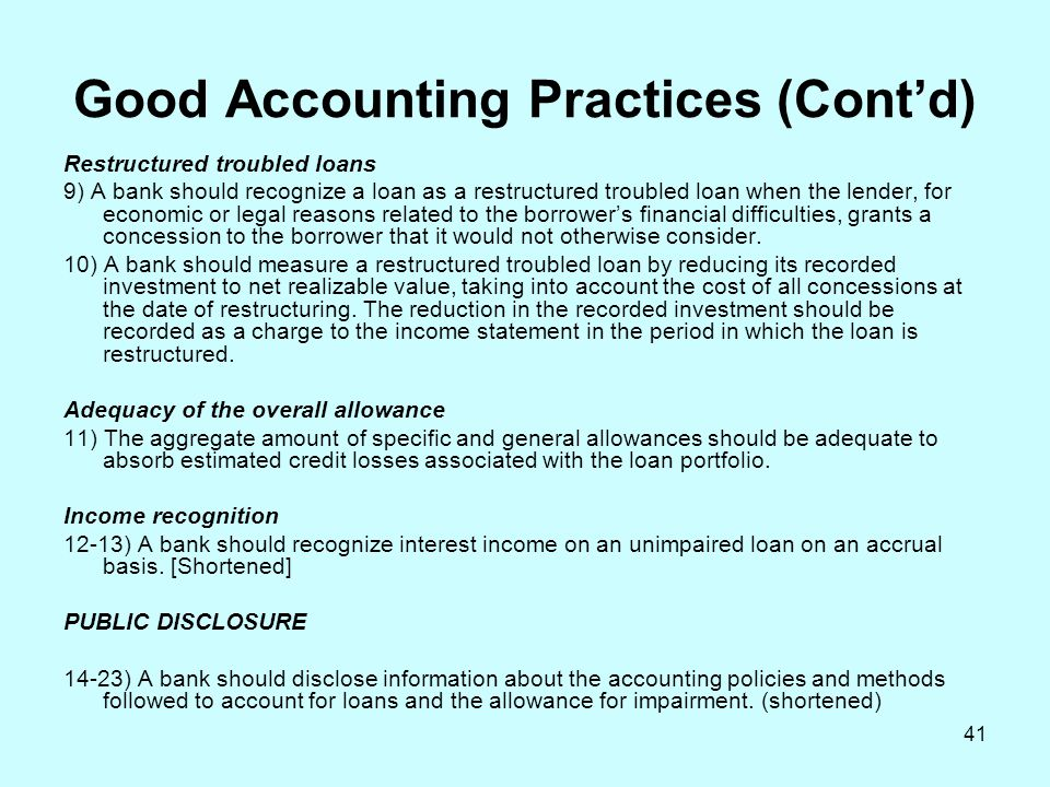 41 Good Accounting Practices (Cont'd) Restructured troubled loans 9) A bank should recognize a loan as a restructured troubled loan when the lender, f
