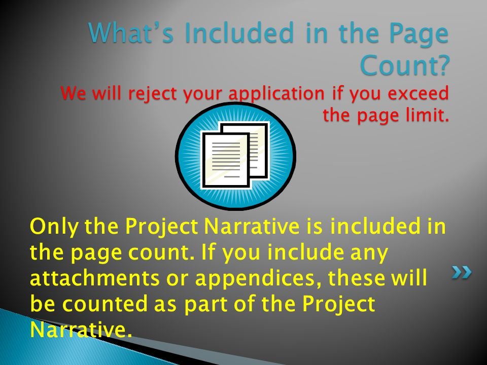 Only the Project Narrative is included in the page count. If you include any attachments or appendices, these will be counted as part of the Project N