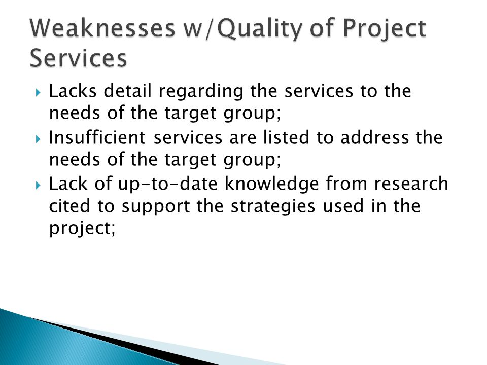  Lacks detail regarding the services to the needs of the target group;  Insufficient services are listed to address the needs of the target group; 