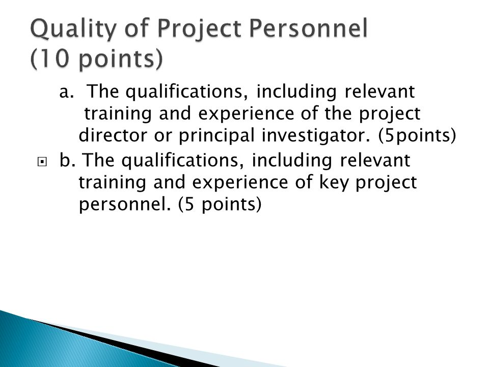 a. The qualifications, including relevant training and experience of the project director or principal investigator. (5points)  b. The qualifications