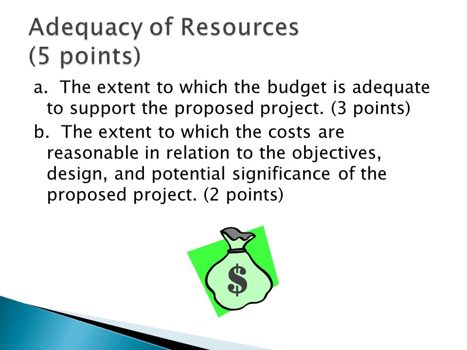 a. The extent to which the budget is adequate to support the proposed project. (3 points) b. The extent to which the costs are reasonable in relation