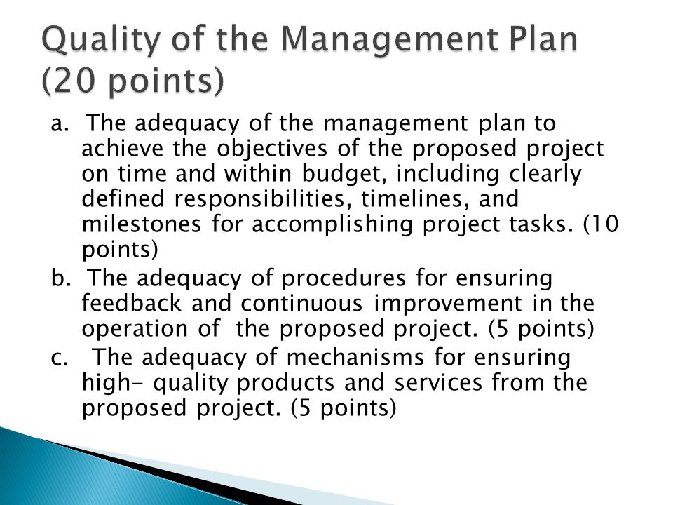 a. The adequacy of the management plan to achieve the objectives of the proposed project on time and within budget, including clearly defined responsi