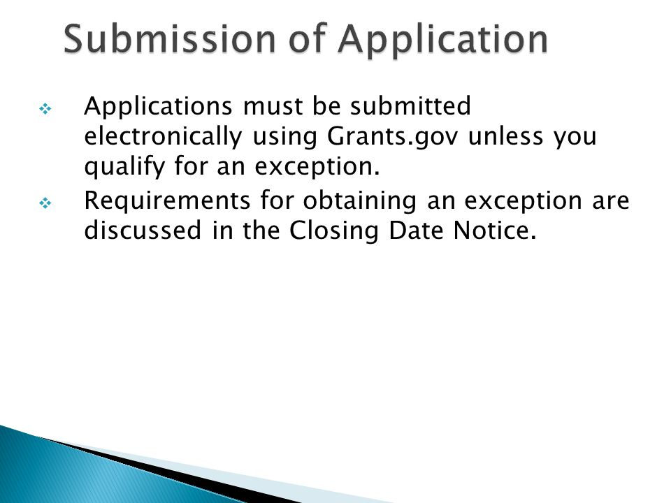  Applications must be submitted electronically using Grants.gov unless you qualify for an exception.  Requirements for obtaining an exception are di