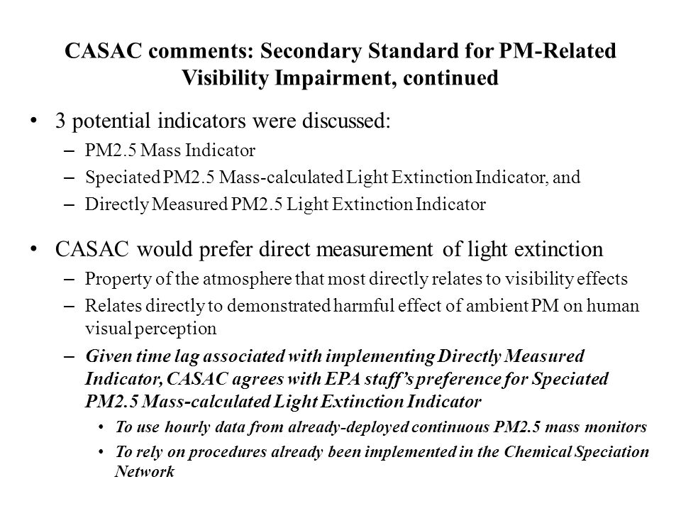 CASAC comments: Secondary Standard for PM-Related Visibility Impairment, continued 3 potential indicators were discussed: – PM2.5 Mass Indicator – Spe