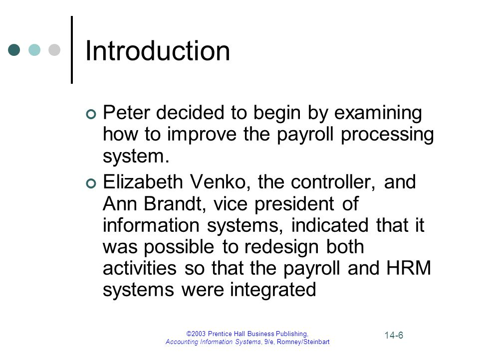 ©2003 Prentice Hall Business Publishing, Accounting Information Systems, 9/e, Romney/Steinbart 14-7 Introduction The HRM/payroll cycle is a recurring set of business activities and related data processing operations associated with effectively managing the employee work force.