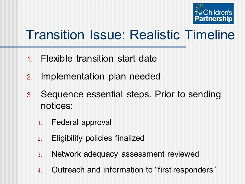 Transition Issue: Realistic Timeline 1. Flexible transition start date 2.