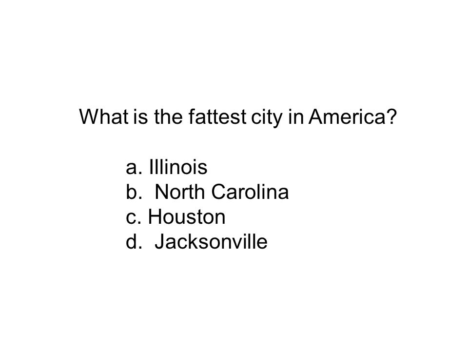 What is the fattest city in America a. Illinois b. North Carolina c. Houston d. Jacksonville
