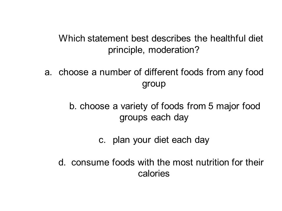 Which statement best describes the healthful diet principle, moderation.