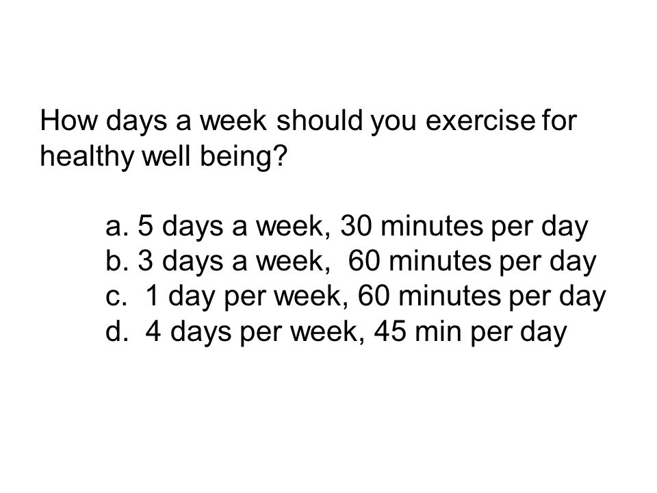 How days a week should you exercise for healthy well being.