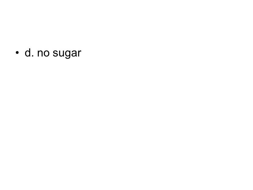 d. no sugar