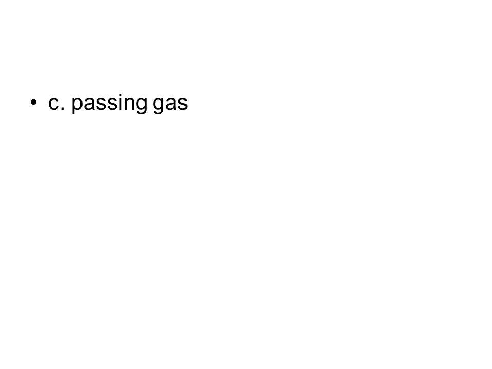 c. passing gas
