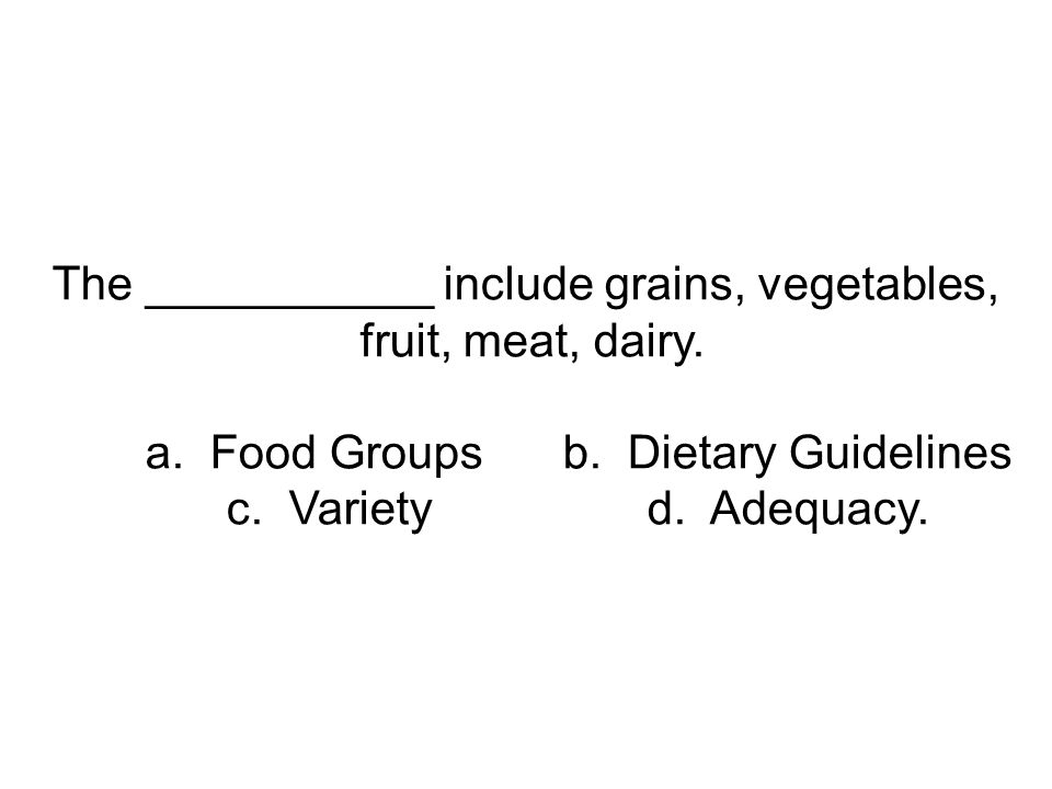 The ___________ include grains, vegetables, fruit, meat, dairy.