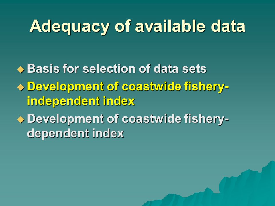 Adequacy of available data  Basis for selection of data sets  Development of coastwide fishery- independent index  Development of coastwide fishery