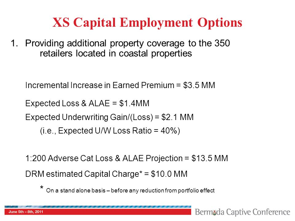 XS Capital Employment Options 1.Providing additional property coverage to the 350 retailers located in coastal properties Incremental Increase in Earn