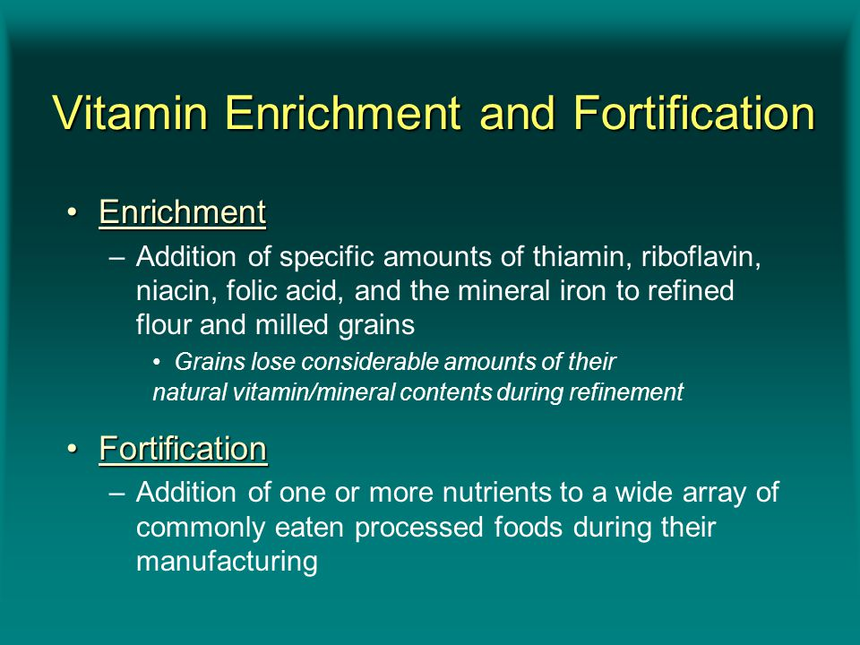 Vitamin Enrichment and Fortification Vitamin Enrichment and Fortification EnrichmentEnrichment –Addition of specific amounts of thiamin, riboflavin, n